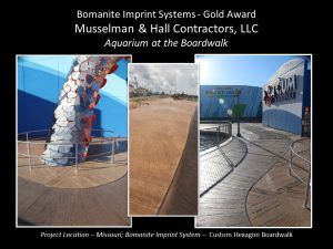 Musselman and Hall Kansas City MO installed a Custom Hexagon Boardwalk pattern at the Aquarium at the Boardwalk in Branson MO earning them a Gold Award at the Bomanite Decorative Concrete Annual Awards Program.